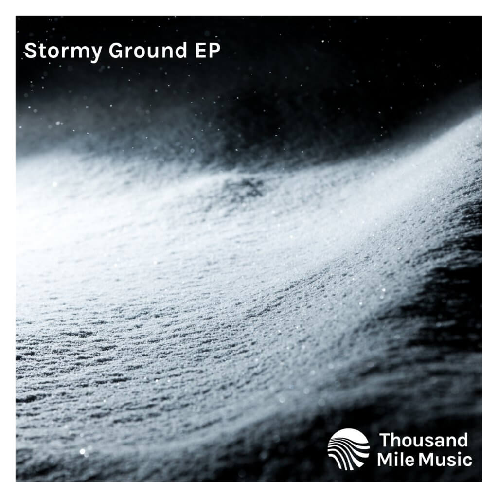 Thousand Mile Music-Stormy Ground EP